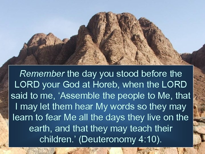 Remember the day you stood before the LORD your God at Horeb, when the