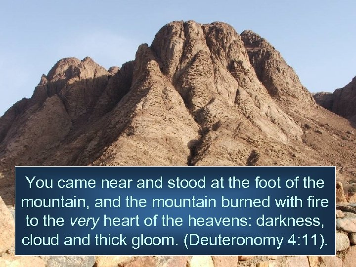 You came near and stood at the foot of the mountain, and the mountain