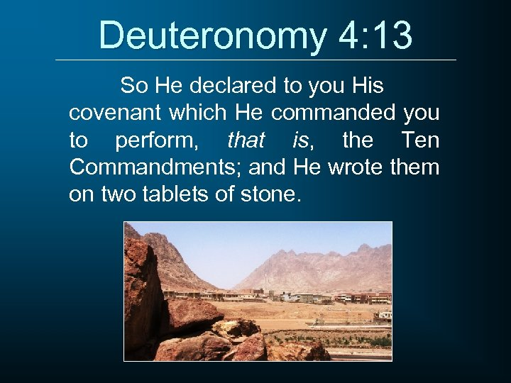 Deuteronomy 4: 13 So He declared to you His covenant which He commanded you