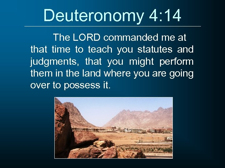 Deuteronomy 4: 14 The LORD commanded me at that time to teach you statutes