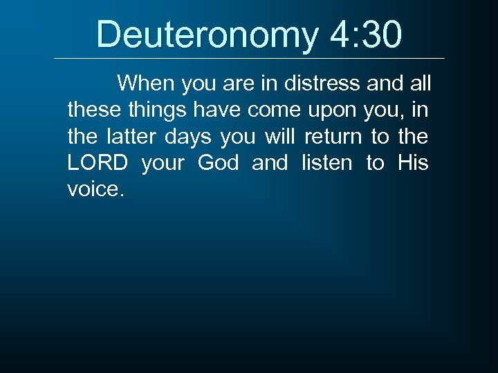 Deuteronomy 4: 30 When you are in distress and all these things have come
