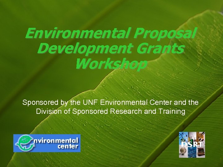 Environmental Proposal Development Grants Workshop Sponsored by the UNF Environmental Center and the Division
