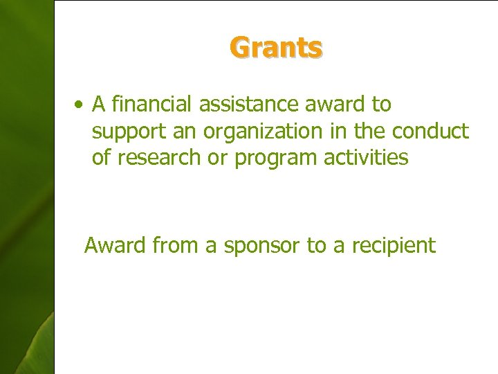 Grants • A financial assistance award to support an organization in the conduct of