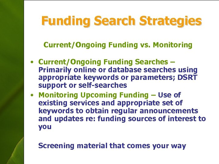 Funding Search Strategies Current/Ongoing Funding vs. Monitoring • Current/Ongoing Funding Searches – Primarily online
