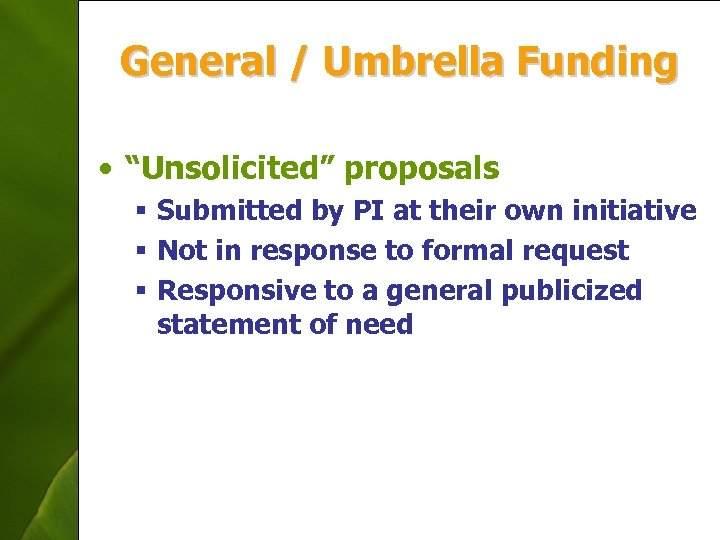"""General / Umbrella Funding • """"Unsolicited"""" proposals § Submitted by PI at their own"""