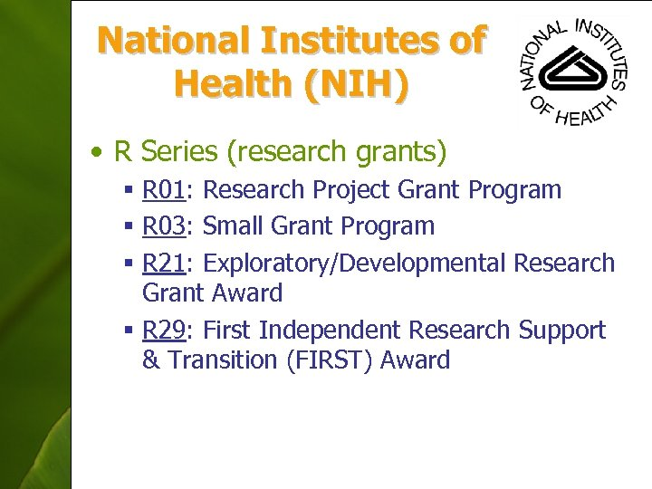National Institutes of Health (NIH) • R Series (research grants) § R 01: Research