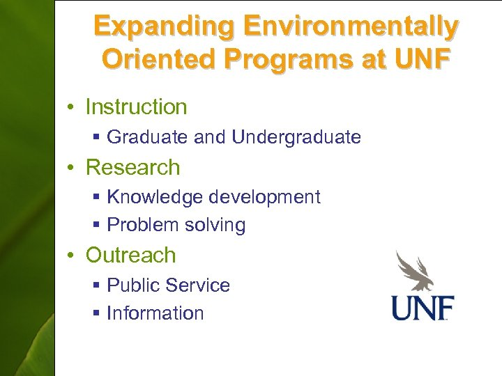 Expanding Environmentally Oriented Programs at UNF • Instruction § Graduate and Undergraduate • Research
