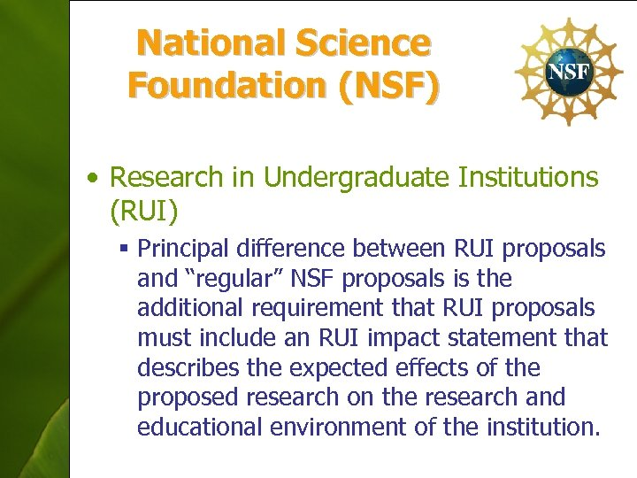 National Science Foundation (NSF) • Research in Undergraduate Institutions (RUI) § Principal difference between