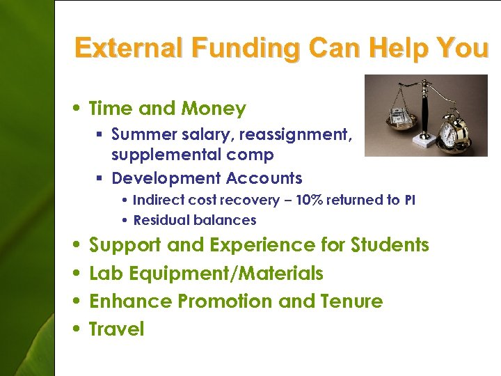 External Funding Can Help You • Time and Money § Summer salary, reassignment, supplemental