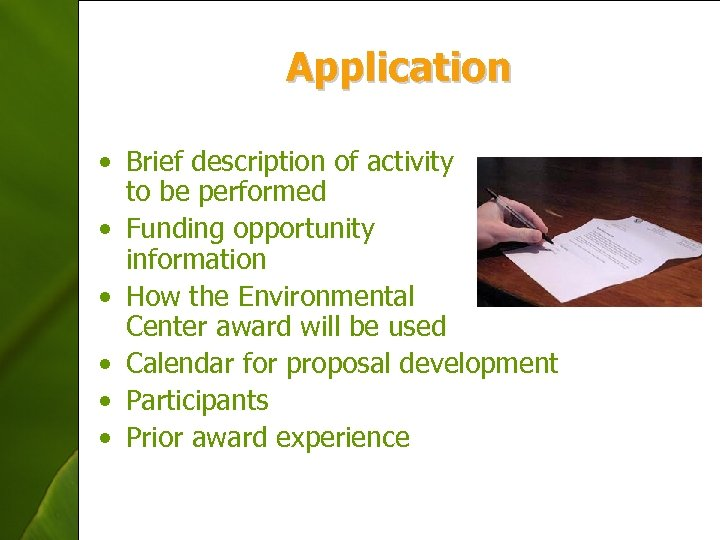 Application • Brief description of activity to be performed • Funding opportunity information •