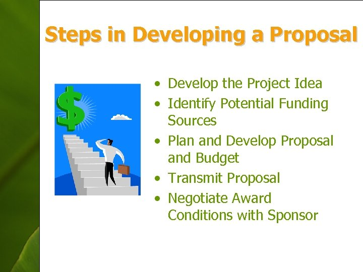 Steps in Developing a Proposal • Develop the Project Idea • Identify Potential Funding