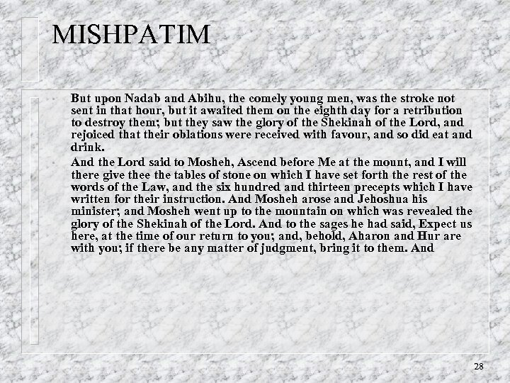 MISHPATIM • • But upon Nadab and Abihu, the comely young men, was the