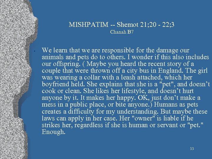 MISHPATIM Shemot 21; 20 22; 3 Chanah B 7 • We learn that we