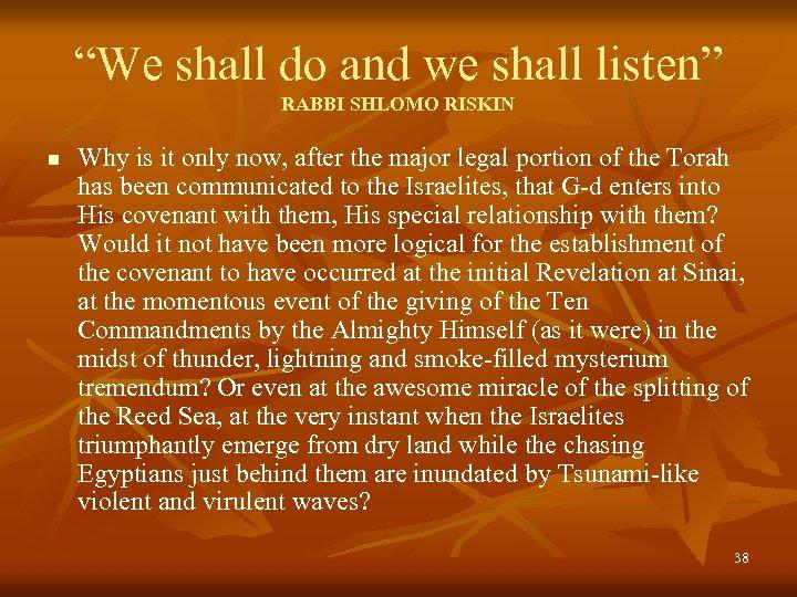 """We shall do and we shall listen"" RABBI SHLOMO RISKIN n Why is it"