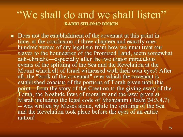 """We shall do and we shall listen"" RABBI SHLOMO RISKIN n Does not the"