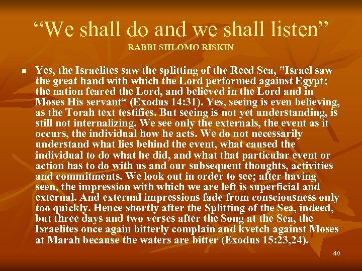 """We shall do and we shall listen"" RABBI SHLOMO RISKIN n Yes, the Israelites"