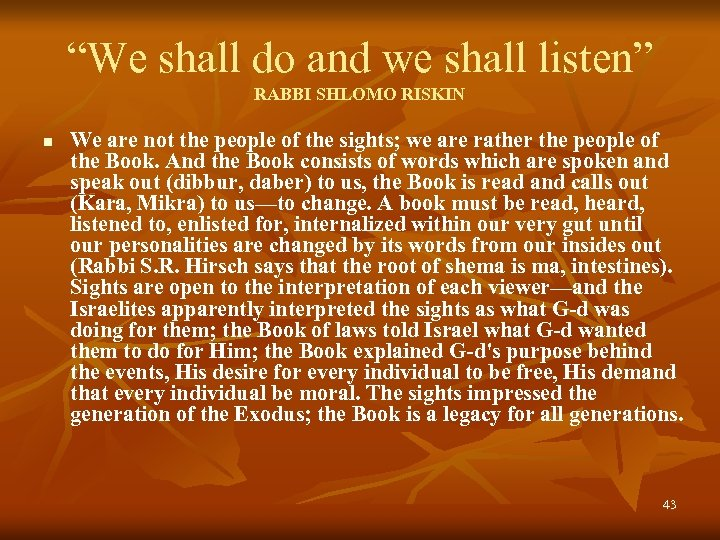 """We shall do and we shall listen"" RABBI SHLOMO RISKIN n We are not"