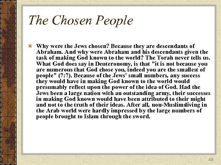 The Chosen People Why were the Jews chosen? Because they are descendants of Abraham.