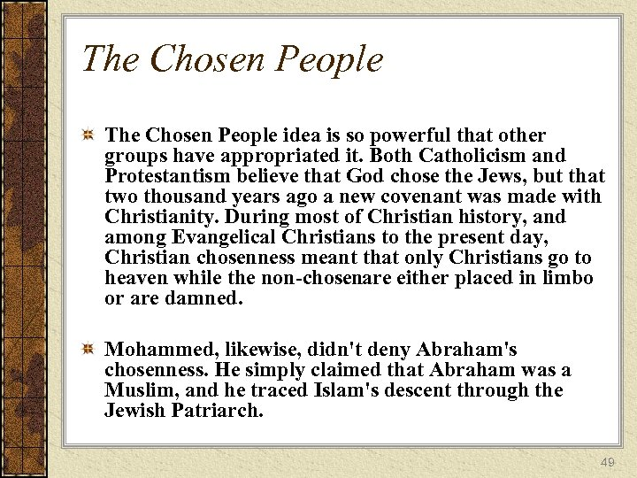 The Chosen People idea is so powerful that other groups have appropriated it. Both