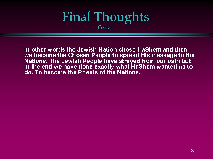 Final Thoughts Ceaser • In other words the Jewish Nation chose Ha. Shem and