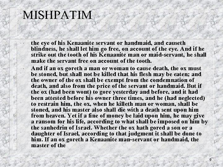 MISHPATIM • • the eye of his Kenaanite servant or handmaid, and causeth blindness,