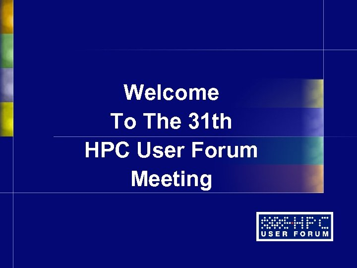Welcome To The 31 th HPC User Forum Meeting