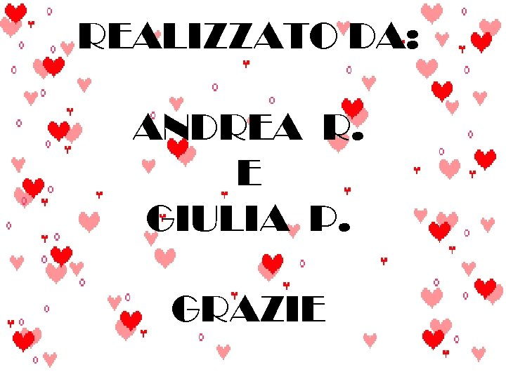 REALIZZATO DA: ANDREA R. E GIULIA P. GRAZIE