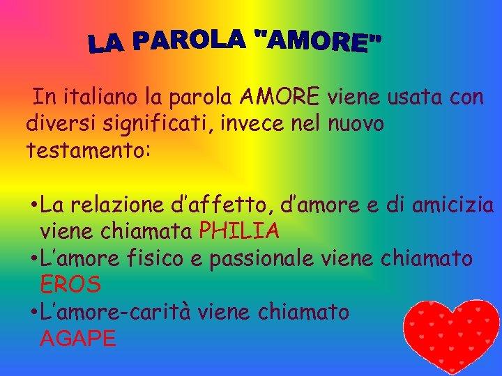 In italiano la parola AMORE viene usata con diversi significati, invece nel nuovo testamento: