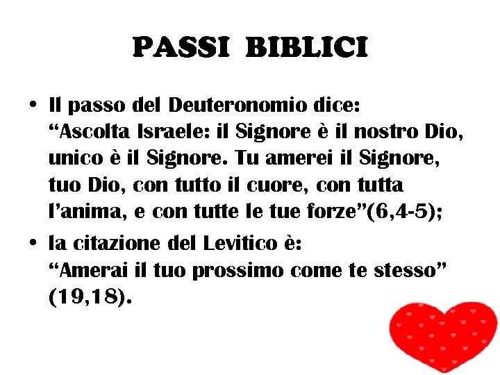 """PASSI BIBLICI • Il passo del Deuteronomio dice: """"Ascolta Israele: il Signore è il"""