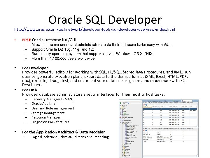 Oracle SQL Developer http: //www. oracle. com/technetwork/developer-tools/sql-developer/overview/index. html • FREE Oracle Database IDE/GUI –