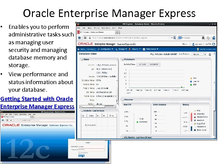 Oracle Enterprise Manager Express • Enables you to perform administrative tasks such as managing