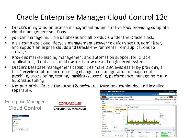 Oracle Enterprise Manager Cloud Control 12 c • • Oracle's integrated enterprise management administrative