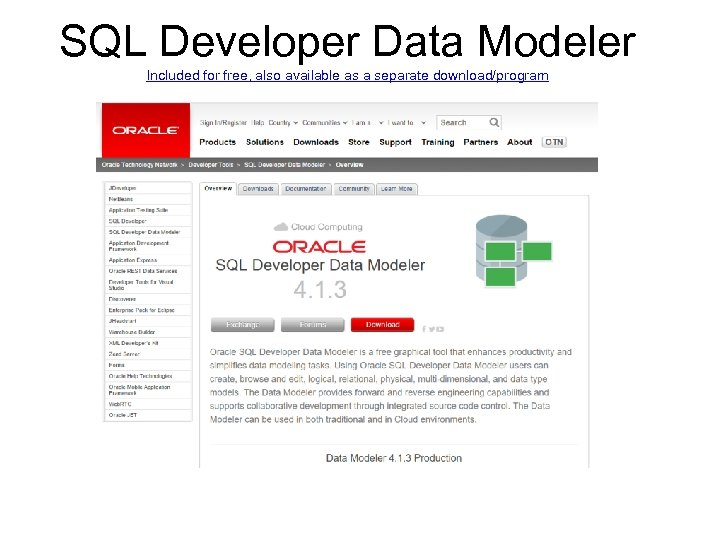 SQL Developer Data Modeler Included for free, also available as a separate download/program