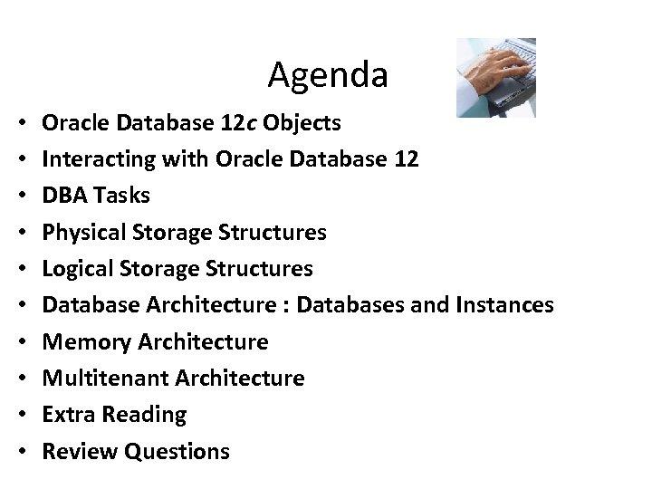 Agenda • • • Oracle Database 12 c Objects Interacting with Oracle Database 12