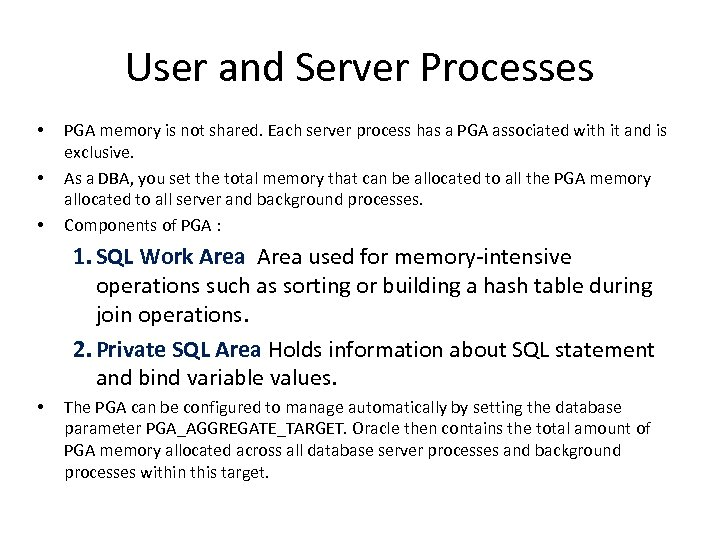 User and Server Processes • • • PGA memory is not shared. Each server