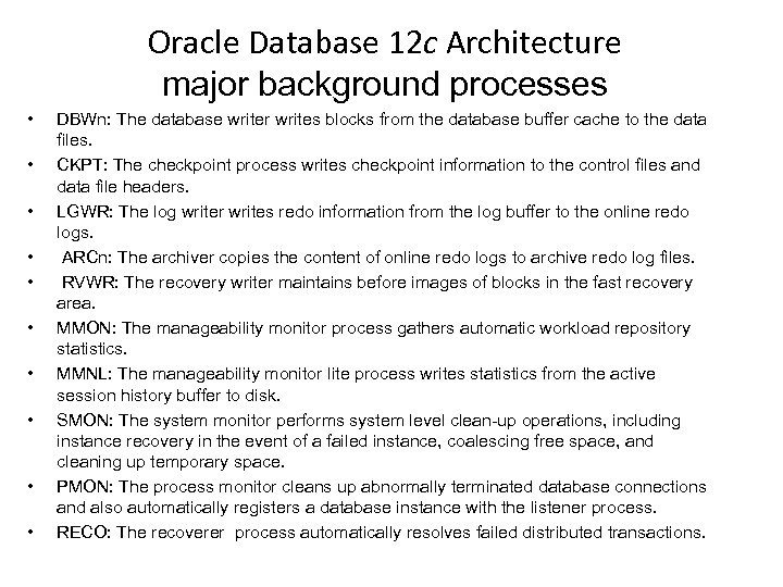 Oracle Database 12 c Architecture major background processes • • • DBWn: The database