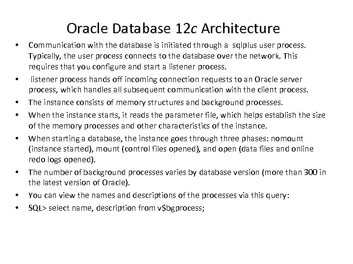 Oracle Database 12 c Architecture • • Communication with the database is initiated through