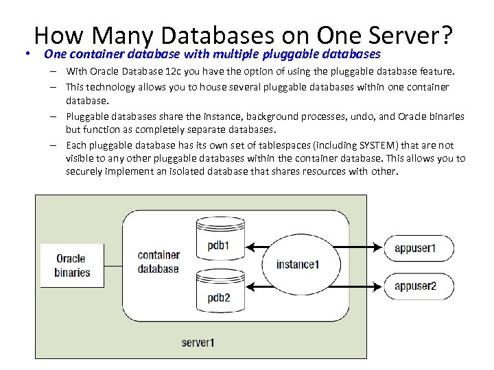 How Many Databases on One Server? • One container database with multiple pluggable databases