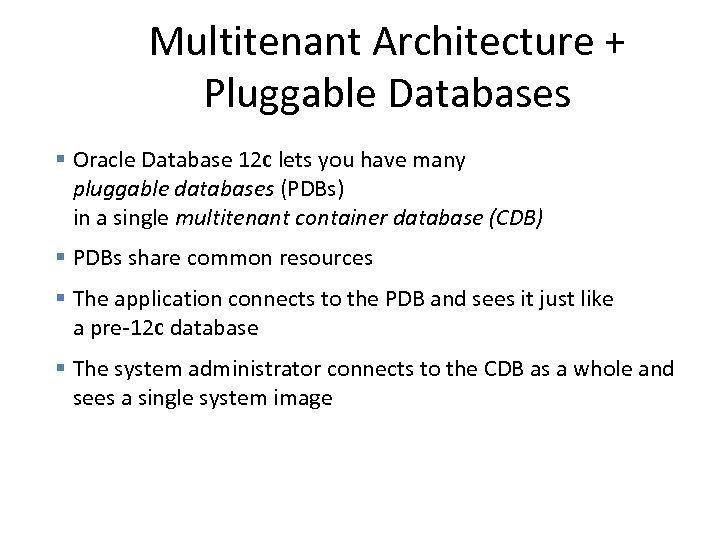 Multitenant Architecture + Pluggable Databases § Oracle Database 12 c lets you have many