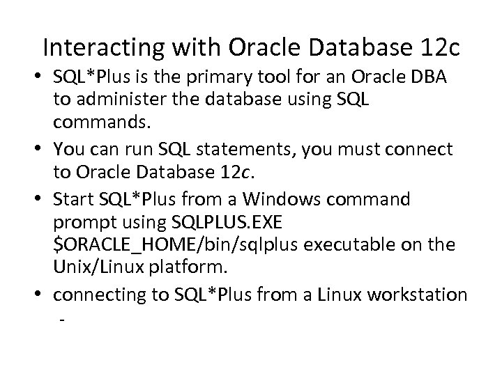 Interacting with Oracle Database 12 c • SQL*Plus is the primary tool for an