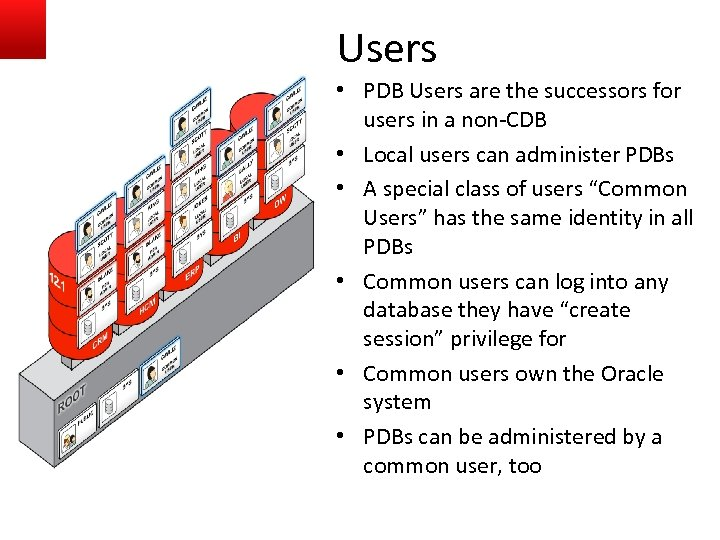 Users • PDB Users are the successors for users in a non-CDB • Local