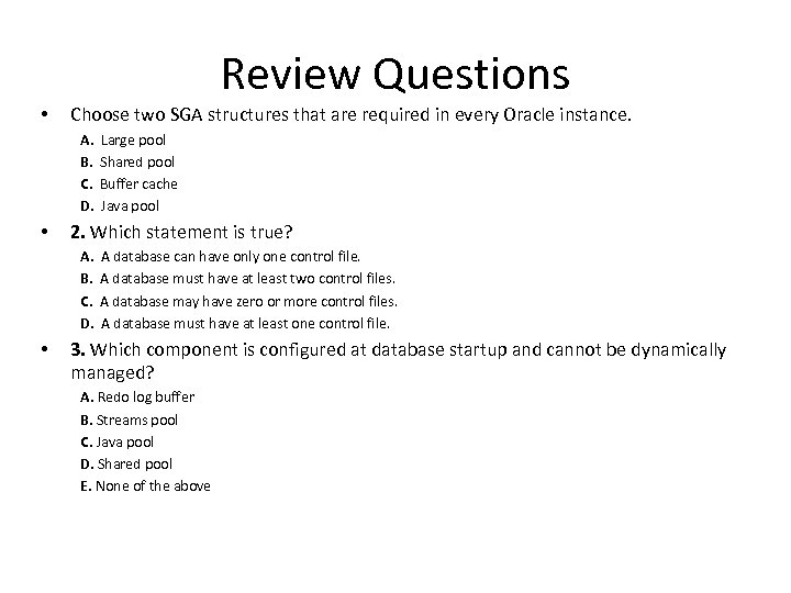 Review Questions • Choose two SGA structures that are required in every Oracle instance.