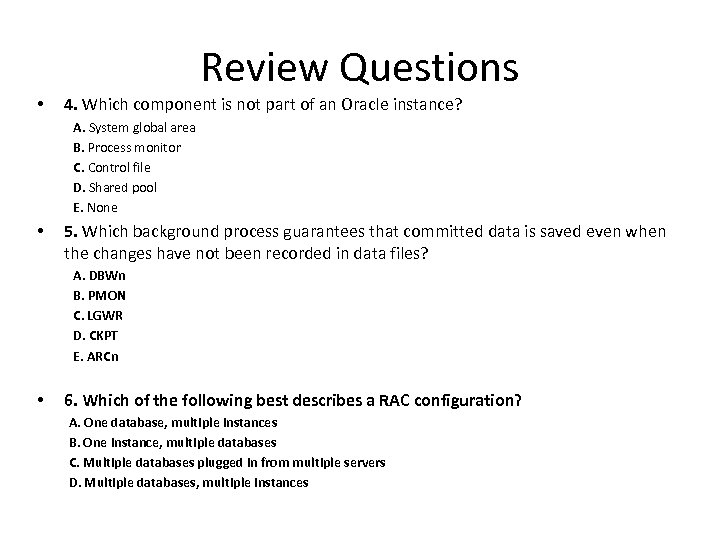 Review Questions • 4. Which component is not part of an Oracle instance? A.