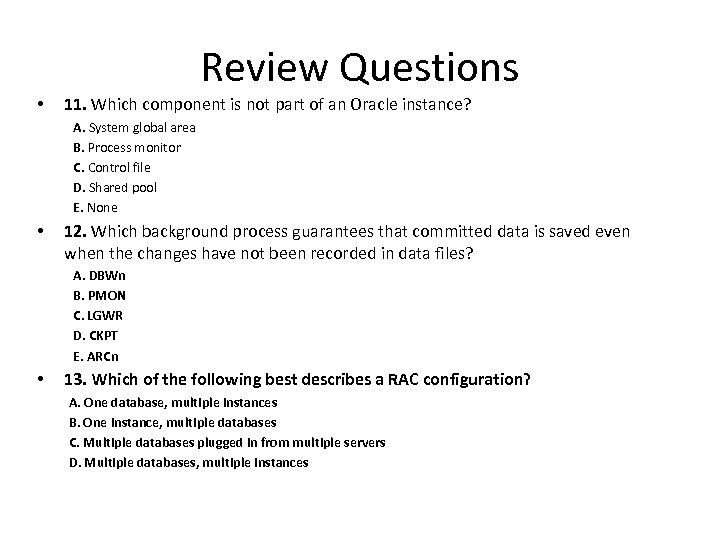 Review Questions • 11. Which component is not part of an Oracle instance? A.