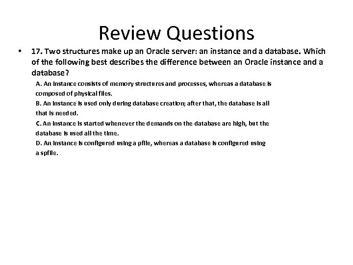 Review Questions • 17. Two structures make up an Oracle server: an instance and