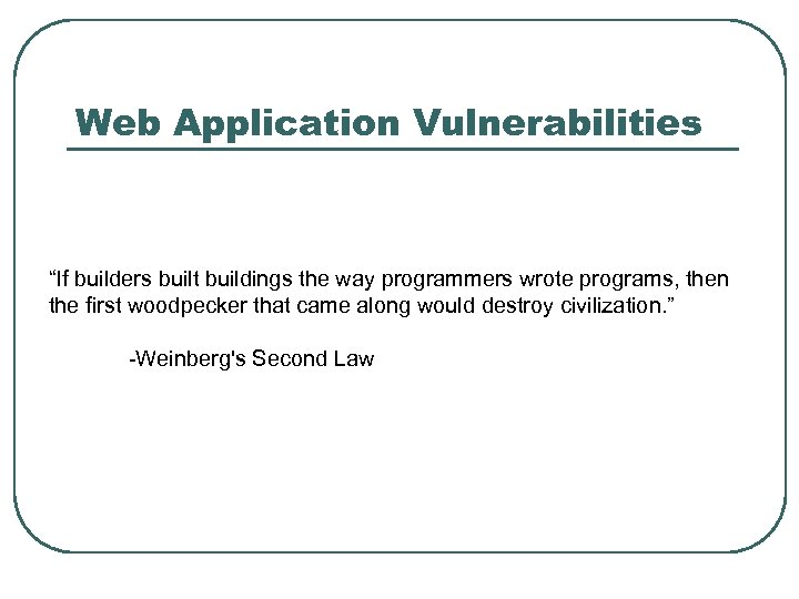 """Web Application Vulnerabilities """"If builders built buildings the way programmers wrote programs, then the"""