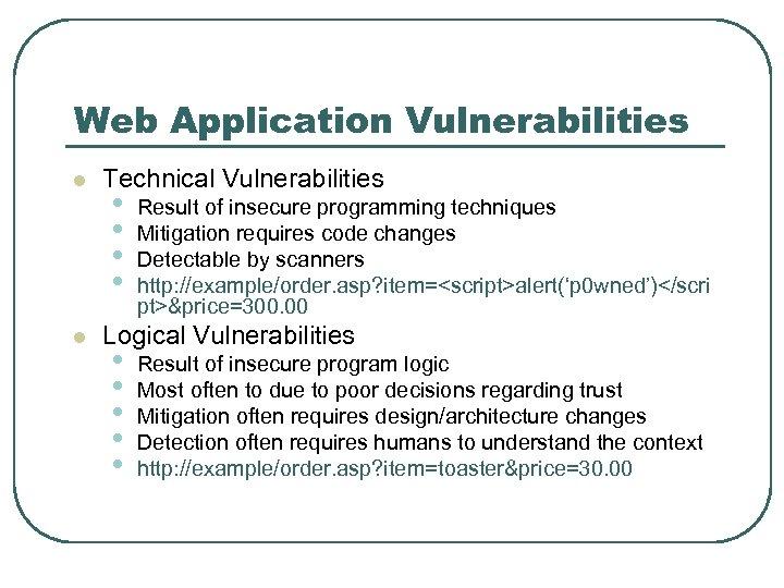 Web Application Vulnerabilities l l Technical Vulnerabilities • • Result of insecure programming techniques