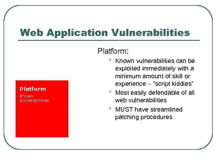 Web Application Vulnerabilities Platform: • Platform Known Vulnerabilities • • Known vulnerabilities can be