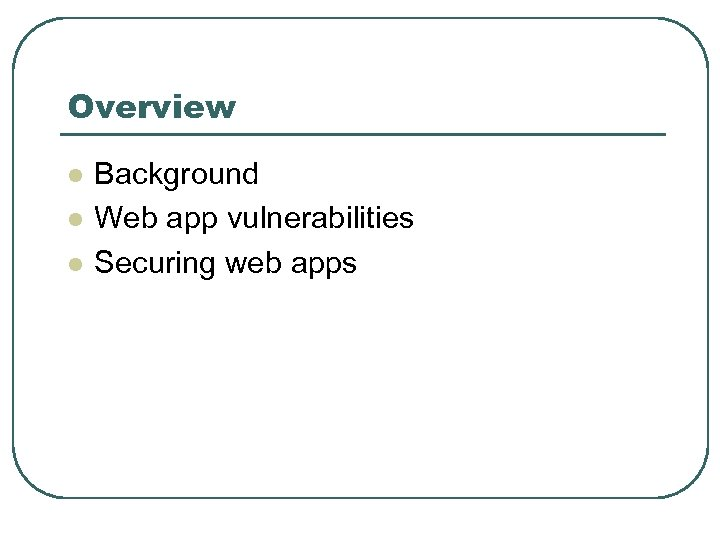 Overview l l l Background Web app vulnerabilities Securing web apps