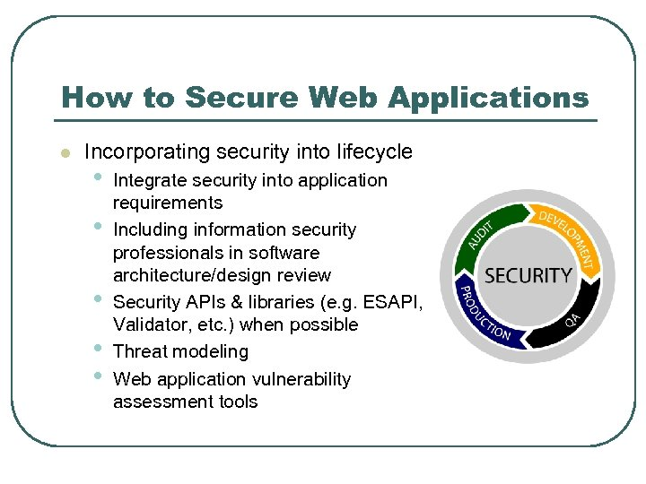 How to Secure Web Applications l Incorporating security into lifecycle • • • Integrate